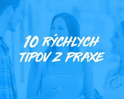 10 rýchlych tipov z praxe